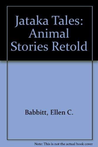 Jataka Tales: Animal Stories Retold: Babbitt, Ellen C.