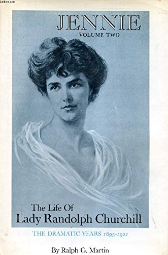 JENNIE: THE LIFE OF LADY RANDOLPH CHURCHILL (Vol. 2: THE DRAMATIC YEARS 1895-1921).: Martin, Ralph ...