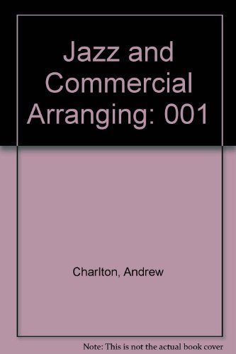 001: Jazz and Commercial Arranging Volume I: Charlton, Andrew
