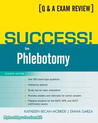 Success! in Phlebotomy (7th Edition): Kathleen Becan-McBride, Diana Garza EdD MT (ASCP) CLS