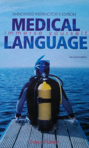 Medical Language - Immerse Yourself Annotated, Instructor's: Susan Turley
