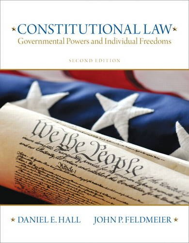 Constitutional Law: Governmental Powers and Individual Freedoms: Daniel E. Hall,