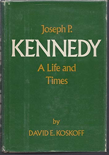 Joseph Kennedy: A Life and Times