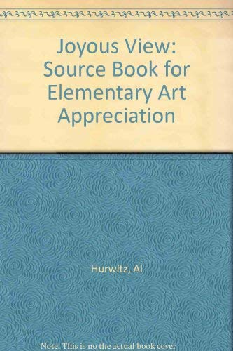Joyous View: Source Book for Elementary Art: Hurwitz, Al, Madeja,