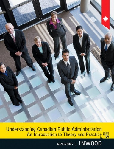 Understanding Canadian Public Administration (4th Edition): Inwood, Gregory J.