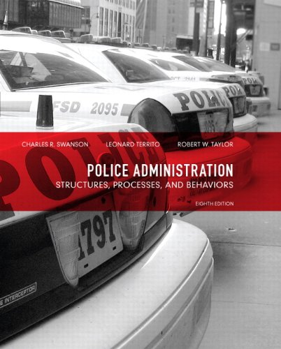 Police Administration: Structures, Processes, and Behavior (8th Edition) (0135121035) by Charles R. Swanson; Leonard J. Territo; Robert E. Taylor