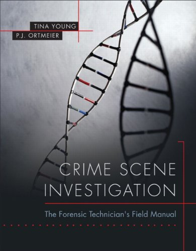 Crime Scene Investigation: The Forensic Technician's Field Manual: Tina J. Young