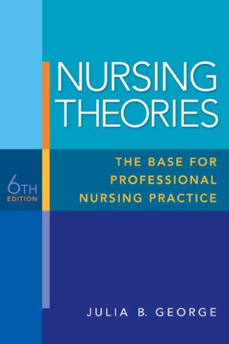Nursing Theories: The Base for Professional Nursing Practice (6th Edition): George, Julia B.
