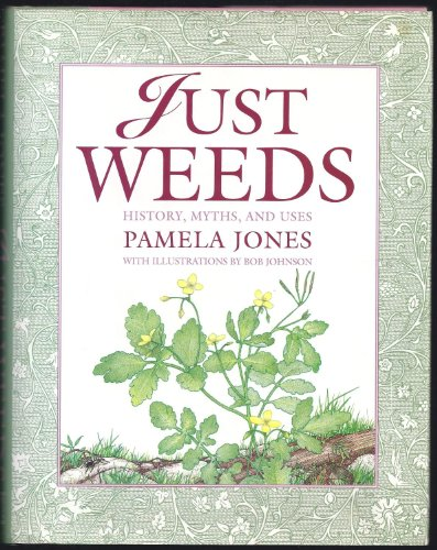 Just Weeds: History, Myths, and Uses: Jones, Pamela
