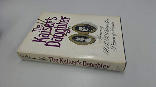 9780135146538: The Kaiser's daughter: Memoirs of H. R. H. Viktoria Luise, Duchess of Brunswick and Luneburg, Princess of Prussia