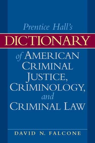 Prentice Hall's Dictionary of American Criminal Justice, Criminology, and Criminal Law: ...