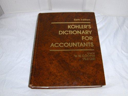 Sixth Edition Kohler's Dictionary for Accountants: W. W. Cooper & Yuji Ijiri (co-editors)