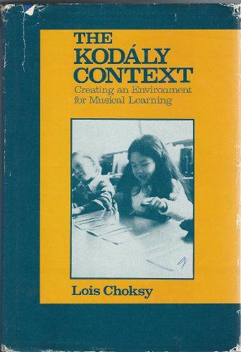 9780135166741: The Kodály context: Creating an environment for musical learning