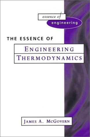 The Essence of Engineering Thermodynamics (The Essence of Engineering): James A. McGovern