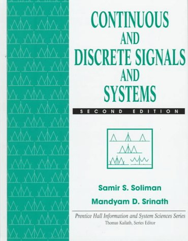 Continuous and Discrete Signals and Systems: Samir S. Soliman; Mandyam D. Srinath