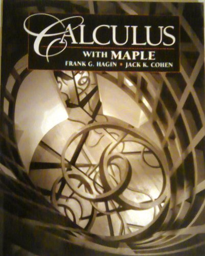 Calculus with Maple Manual: Cohen, Jack K.; Hagin, Frank G.