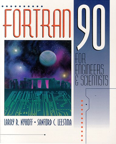 FORTRAN 90 for Engineers and Scientists: Nyhoff, Larry, Leestma,
