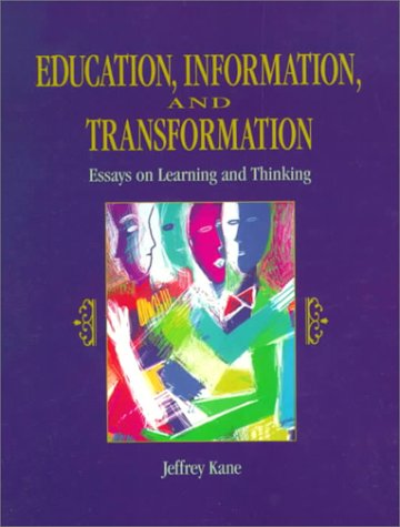 Education, Information and Transformation: Essays on Learning and Thinking: Jeffrey Kane