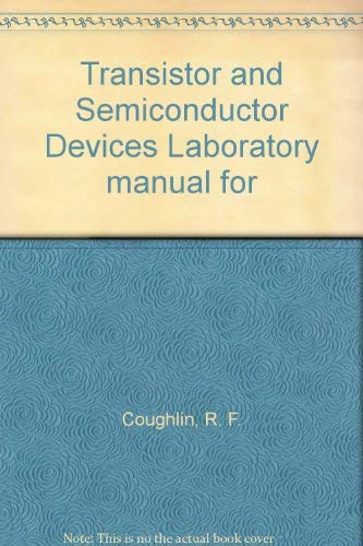 Transistor and Semiconductor Devices Laboratory manual for: Coughlin, R. F.