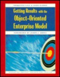 Getting Results with the Object-Oriented Enterprise Model (SIGS: Managing Object Technology): Gale,...