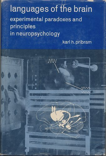 Languages of the Brain: Experimental Paradoxes and Principles of Neuropsychology (Prentice-Hall series in experimental psychology) (0135227305) by Karl H. Pribram