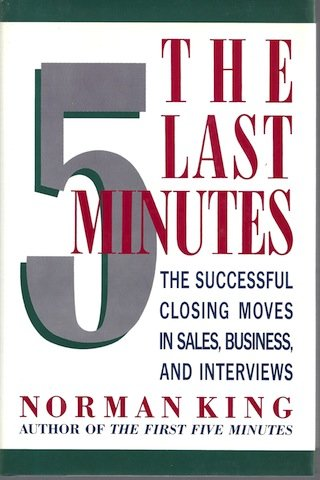 The Last Five Minutes. The Successful Closing Moves in Sales, Burinsess and Interviews