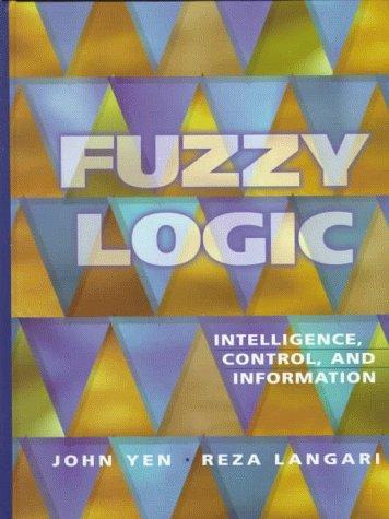 Fuzzy Logic: Intelligence, Control, and Information: John Yen, Reza