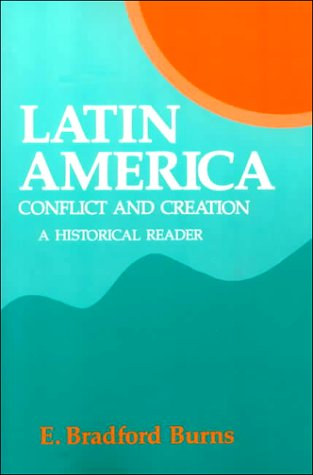 9780135262603: Latin America: Conflict and Creation, a Historical Reader