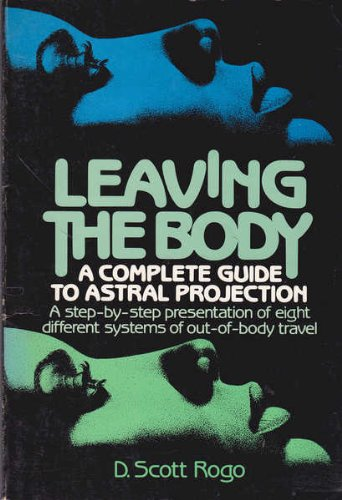 9780135280263: Leaving the Body: A Complete Guide to Astral Projection - A Step-by-Step Presentation of Eight Different Systems of Out-of-Body Travel