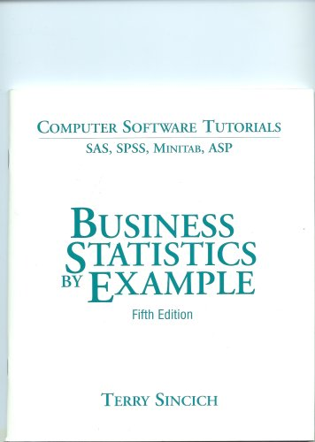 Business Statistics By Example SAS,SPSS, Minitab, ASP (Computer Software Tutorials): Sincich, Terry