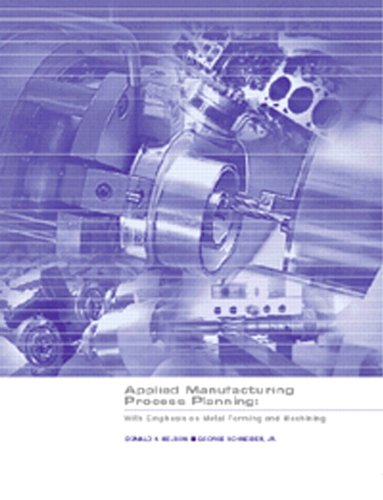 Applied Manufacturing Process Planning: With Emphasis on Metal Forming and Machining: Nelson, ...