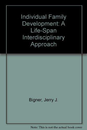 Individual and Family Development: A Life-Span Interdisciplinary: Bigner, Jerry J.