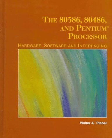 The 80386, 80486, and Pentium Microprocessor: Hardware, Software, and Interfacing: Triebel, Walter ...