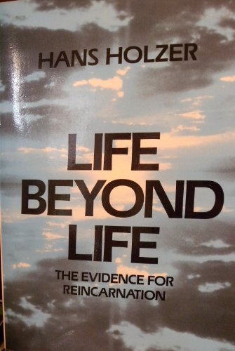 Life Beyond Life: The Evidence of Reincarnation: Hans Holzer