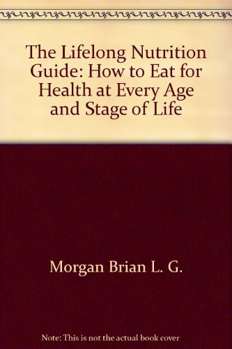 9780135361511: The lifelong nutrition guide: How to eat for health at every age and stage of life