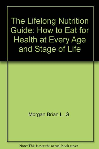 9780135361696: The Lifelong Nutrition Guide: How to Eat for Health at Every Age and Stage of Life