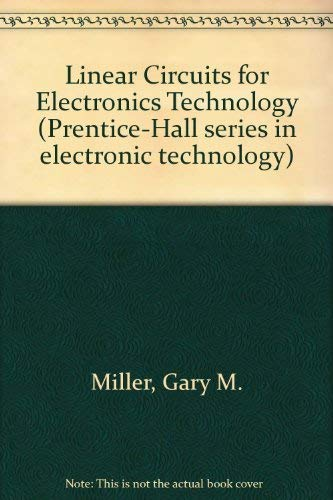 Linear Circuits for Electronics Technology (Prentice-hall series in electronic technology): Miller,...