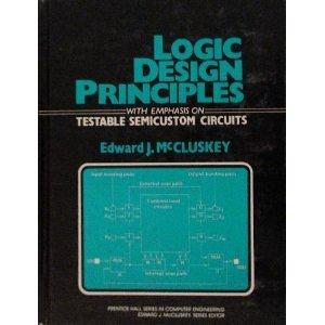 Logic Design Principles: With Emphasis on Testable: Edward J. McCluskey