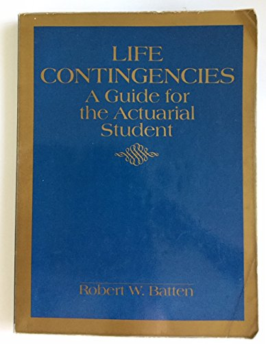 Life Contingencies: A Guide for the Actuarial: Robert W. Batten