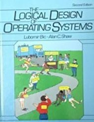 The Logical Design of Operating Systems: Lubomir Bic; Alan C. Shaw