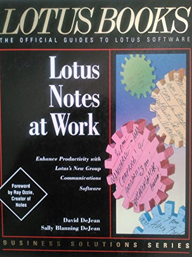 Lotus Notes at Work/Enhance Productivity With Lotus's New Group Communications Software (...