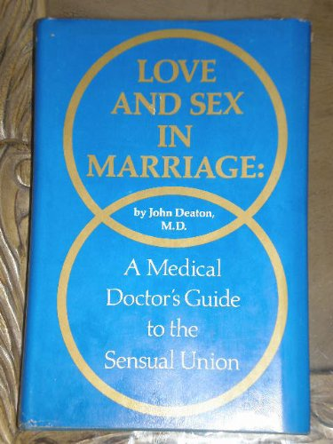 Love and Sex in Marriage: A Medical: Deaton, John