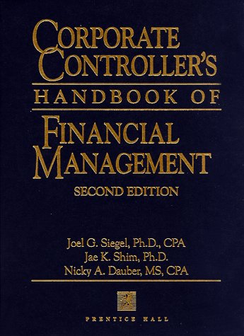 Corporate Controller's Handbook of Financial Management (Corporate Controller's Handbook of Financial Management, 2nd ed) (0135414261) by Joel G. Siegel; Jae K. Shim; Nicky A. Dauber