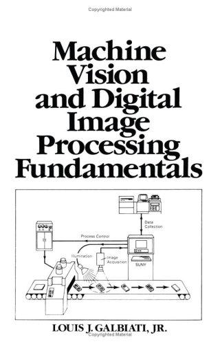 Machine Vision and Digital Image Processing Fundamentals: Galbiati, Louis J.