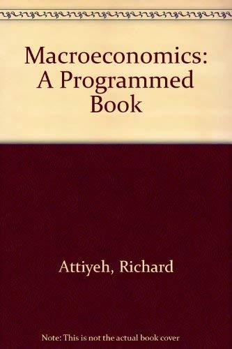 Macroeconomics: A Programmed Book: Richard Attiyeh, Keith
