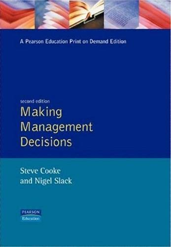 Making Management Decisions: Steve Cooke; Nigel Slack
