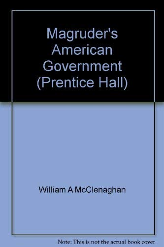 Magruder's American Government (Prentice Hall): William A McClenaghan