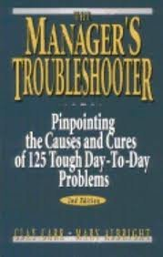 9780135448007: The Manager's Troubleshooter: Pinpointing the Causes and Cures of 125 Tough Day-To-Day Problems