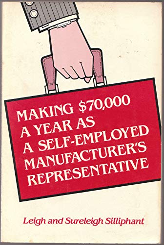 9780135476796: Making $70,000 a Year as a Self-Employed Manufacturer's Representative