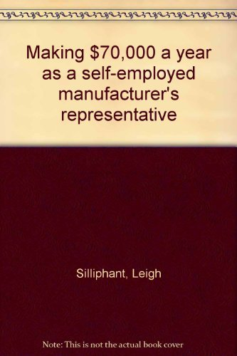 Making $70,000 a Year as a Self-Employed Manufacturer's Representative: Silliphant, Leigh and ...